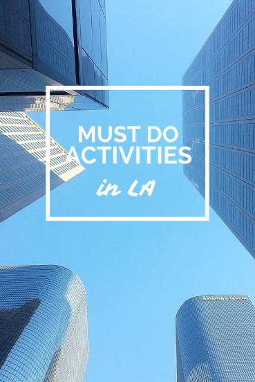 5 things you must do when in los angeles for Must see and do in los angeles